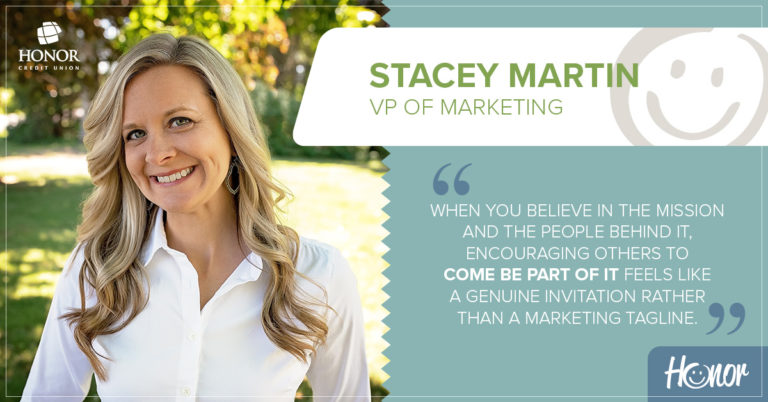 photo of honor credit union VP of Marketing Stacey Martin with a text quote from Martin that reads when you believe in the mission and the people behind it, encouraging others to come be part of it feels like a genuine invitation rather than a marketing tagline.