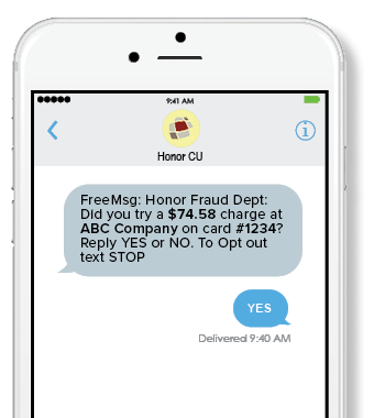 Honor Credit Union will send you a text message if we suspect fraudulent activity on your debit or credit card.